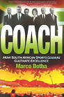 Coach: How South African Sports Leaders Cultivate Excellence by Marco Botha (Paperback, 2014)
