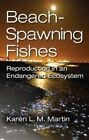 Beach Spawning Fishes: Reproduction in an Endangered Ecosystem by Karen L. M. Martin (Hardback, 2014)