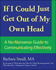 If I Could Just Get Out of My Own Head: A No-Nonsense Guide to Communicating Effectively by Barbara Small (Paperback, 2009)
