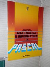 MATEMATICA E INFORMATICA IN PASCAL Volume Secondo Battelli Moretti Le Monnier di
