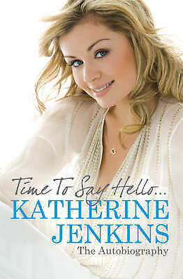 Time to Say Hello: My Autobiography: The Autobiography by Jenkins, Katherine, Ac