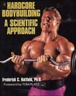 Hardcore Bodybuilding : A Scientific Approach by Frederick C. Hatfield (1993, Paperback)