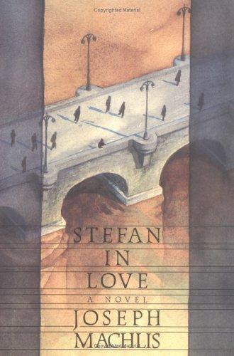 Stefan in Love : A Novel by Joseph Machlis
