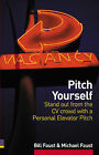 Pitch Yourself: Stand Out from the CV Crowd with a Personal Elevator Pitch by Bill Faust, Michael Faust (Paperback, 2002)