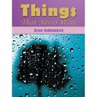 Things That Never Were by Brian Gudmundsen 1449080820 Authorhouse 2010