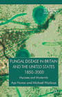 Fungal Disease in Britain and the United States 1850-2000: Mycoses and Modernity by Michael Worboys, Aya Homei (Paperback, 2013)