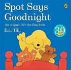 Spot Says Goodnight by Eric Hill (Paperback, 2010)