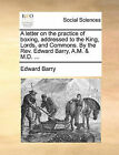 A Letter on the Practice of Boxing, Addressed to the King, Lords, and Commons. by the REV. Edward Barry, A.M. & M.D. ... by Edward Barry (Paperback / softback, 2010)