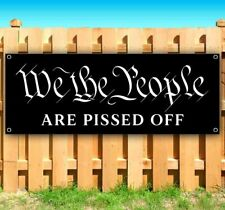 We The People Are Pissed Off Advertising Vinyl Banner Flag Sign Maga Trump 2024