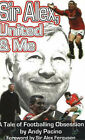 Sir Alex, United and Me: A Tale of Footballing Obsession by Andy Pacino (Paperback, 2002)