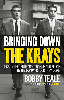 Bringing Down The Krays: Finally the truth about Ronnie and Reggie by the man...