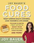 Food Cures : Treat Common Health Concerns, Look Younger and Live Longer by Carol Svec and Joy Bauer (2007, Paperback)