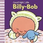 Good Night, Little Billy-Bob by Pauline Oud (Hardback, 2016)