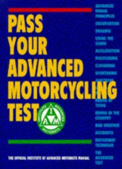 Pass Your Advanced Motorcycling Test: The Official Institute of Advanced Motori