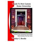 Guide to Custom Home Ownership The Book Every Homeowner Should Read Before