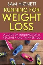 Running for Weight Loss : A Guide on Running for a Healthier and Thinner You:...