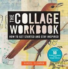 The Collage Workbook : How to Get Started and Stay Inspired by Randel Plowman (2012, Paperback)