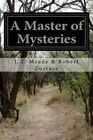 A Master of Mysteries by L T Meade Eustace (Paperback / softback, 2015)
