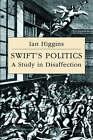Swift's Politics: A Study in Disaffection by Ian Higgins (Hardback, 1994)
