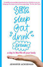 Sex, Sleep, Eat, Drink, Dream: A Day in the Life of Your Body by Jennifer Ackerman (Paperback, 2009)