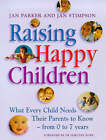 Raising Happy Children: What Every Child Needs Their Parents to Know - From 0-7 years by Jan Parker, Jan Stimpson (Paperback, 1999)