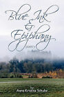 Blue Ink & Epiphany: Poetry by Anna Kristina Schultz (Paperback, 2010)