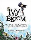 Ivy in Bloom: The Poetry of Spring from Great Poets and Writers from the Past by Vanita Oelschlager (Hardback, 2009)