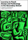 Learning to Teach Design and Technology in the Secondary School: A Companion to School Experience by Gwyneth Owen-Jackson (Paperback, 2000)