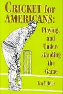 Cricket for Americans : Playing and Understanding the Game Tom Melville