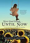 Never Good Enough . . . Until Now: A True Story about Surviving Life in the Hard Lane by Sharon Gardiner (Hardback, 2012)