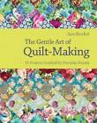 The Gentle Art of Quilt Making: 15 Projects Inspired by Everyday Beauty by Jane Brocket (Hardback, 2010)