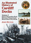 An Illustrated History of Cardiff Docks: Pt. 2: Queen Alexandria Dock, Entrance Channel and Mount Stuart Dry Docks by John Hutton (Paperback, 2008)
