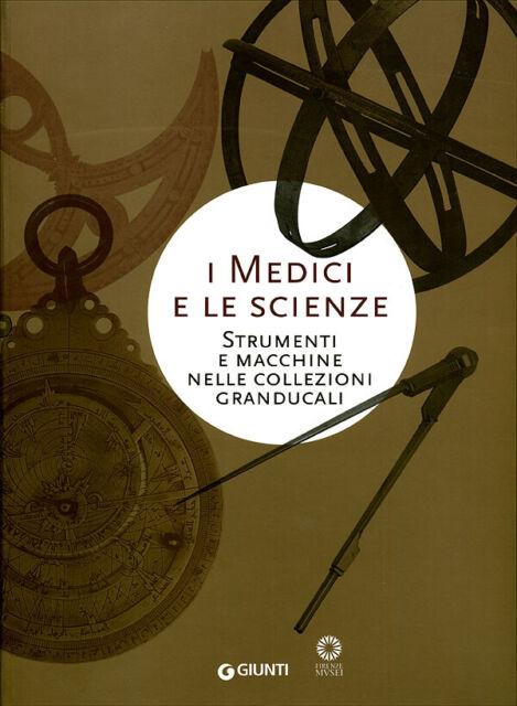 I Medici e le scienze Strumenti e macchine nelle collezioni granducali - 2007