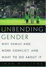 Unbending Gender: Why Family and Work Conflict and What To Do About It Joan C.
