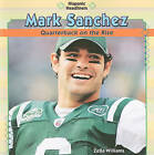 Mark Sanchez: Quarterback on the Rise by Zella Williams (Paperback / softback, 2010)