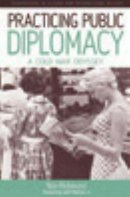 Practicing Public Diplomacy : A Cold War Odyssey by Richmond, Yale-ExLibrary