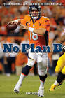 No Plan B: Peyton  Manning's Comeback with the Denver Broncos by Mark Kiszla (Hardback, 2013)