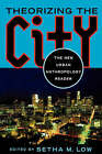 Theorizing the City: The New Urban Anthropology Reader by Rutgers University Press (Paperback, 1999)
