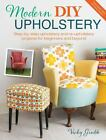 Modern DIY Upholstery : Step-By-Step Upholstery and Reupholstery Projects for Beginners and Beyond by Vicky Grubb (2015, Paperback)