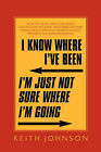 I Know Where I've Been. I'm Just Not Sure Where I'm Going. by Keith Johnson (Paperback / softback, 2003)