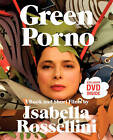 Green Porno: A Book and Short Films by Isabella Rossellini by Isabella Rossellini (Paperback, 2009)