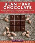 Bean-To-Bar Chocolate: America's Craft Choclate Revolution: The Origins, the Makers, and the Mind-Blowing Flavors by Megan Giller (Hardback, 2017)