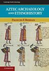 Aztec Archaeology and Ethnohistory by Frances F. Berdan (Paperback, 2014)