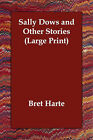 Sally Dows and Other Stories by Bret Harte (Paperback / softback, 2006)
