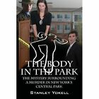 The Body in the Park: The Mystery Surrounding a Murder in New York's Central Park by Stanley Yokell (Paperback / softback, 2013)