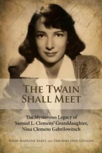 The Twain Shall Meet: The Mysterious Legacy of Samuel L. Clemens' Granddaughter,