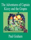 Adventures of Captain Kizzy and The Grapes 9781425928964 by Paul Graham