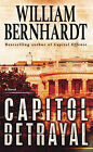 Capitol Betrayal by William Bernhardt (Paperback / softback)