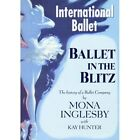 Ballet in the Blitz: The History of a Ballet Company by Kay Hunter, Mona Inglesby (Paperback, 2008)