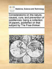 Considerations on the Nature, Causes, Cure, and Prevention of Pestilences; Being a Collection of Papers, Published on That Subject by the Free-Thinker. by Multiple Contributors (Paperback / softback, 2010)